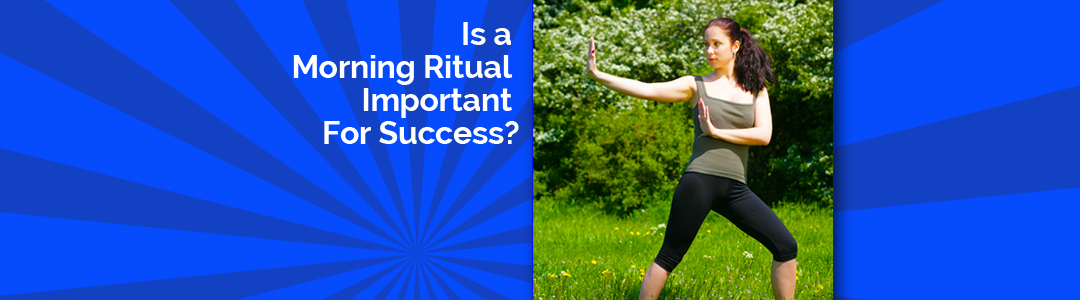Why You Need To Create A Morning Ritual